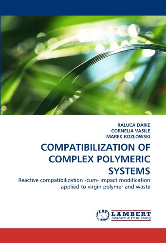 9783844312256: COMPATIBILIZATION OF COMPLEX POLYMERIC SYSTEMS: Reactive compatibilization -cum- impact modification applied to virgin polymer and waste