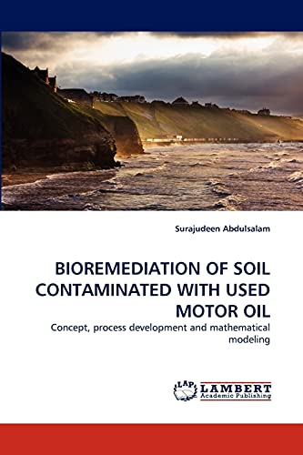 9783844312348: BIOREMEDIATION OF SOIL CONTAMINATED WITH USED MOTOR OIL: Concept, process development and mathematical modeling