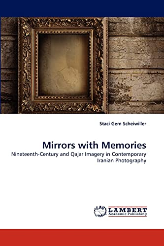 9783844313475: Mirrors with Memories: Nineteenth-Century and Qajar Imagery in Contemporary Iranian Photography