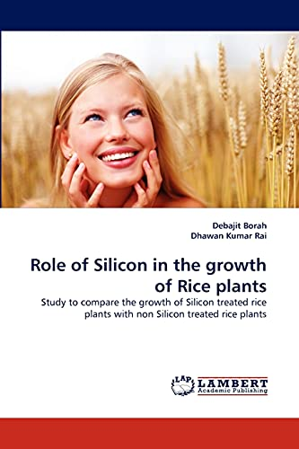 Role of Silicon in the Growth of Rice Plants: Debajit Borah