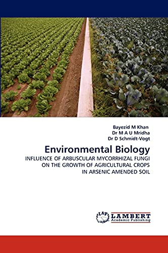 9783844313642: Environmental Biology: INFLUENCE OF ARBUSCULAR MYCORRHIZAL FUNGI ON THE GROWTH OF AGRICULTURAL CROPS IN ARSENIC AMENDED SOIL