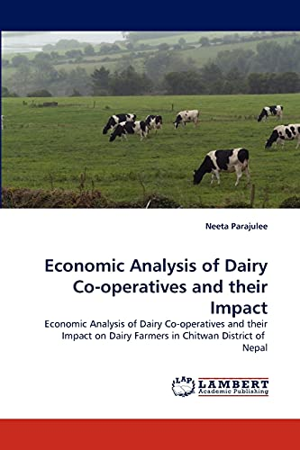 9783844313765: Economic Analysis of Dairy Co-operatives and their Impact: Economic Analysis of Dairy Co-operatives and their Impact on Dairy Farmers in Chitwan District of Nepal