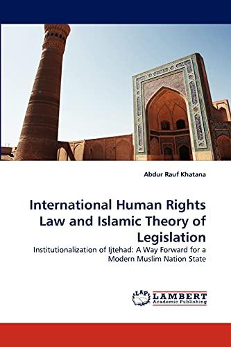 International Human Rights Law and Islamic Theory: Abdur Rauf Khatana