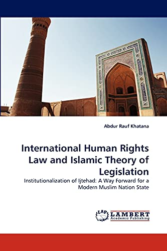 9783844314625: International Human Rights Law and Islamic Theory of Legislation: Institutionalization of Ijtehad: A Way Forward for a Modern Muslim Nation State