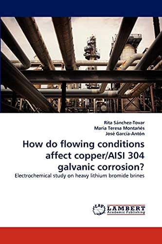 9783844314656: How do flowing conditions affect copper/AISI 304 galvanic corrosion?: Electrochemical study on heavy lithium bromide brines