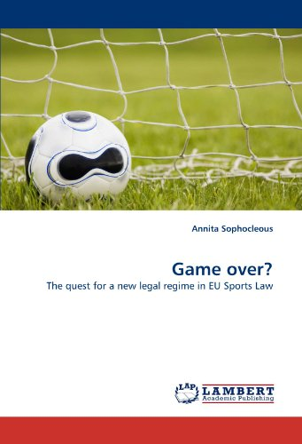 Game over?: The quest for a new legal regime in EU Sports Law: Sophocleous, Annita
