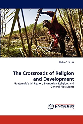9783844314977: The Crossroads of Religion and Development: Guatemala's Ixil Region, Evangelical Religion, and General Ríos Montt
