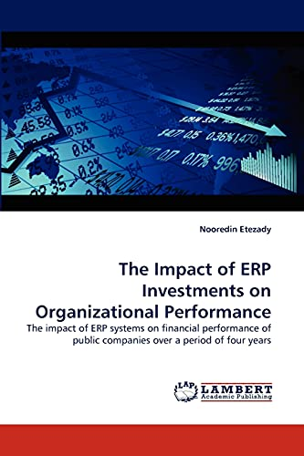 9783844315011: The Impact of ERP Investments on Organizational Performance: The impact of ERP systems on financial performance of public companies over a period of four years