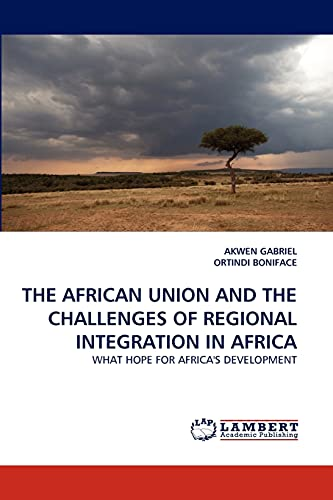 9783844315028: THE AFRICAN UNION AND THE CHALLENGES OF REGIONAL INTEGRATION IN AFRICA: WHAT HOPE FOR AFRICA'S DEVELOPMENT