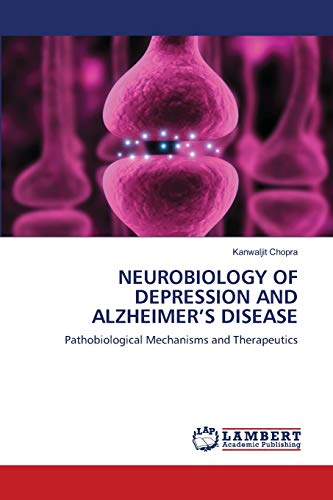 9783844315189: NEUROBIOLOGY OF DEPRESSION AND ALZHEIMER'S DISEASE: Pathobiological Mechanisms and Therapeutics