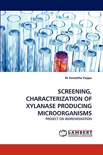 9783844315196: SCREENING, CHARACTERIZATION OF XYLANASE PRODUCING MICROORGANISMS: PROJECT ON BIOREMEDIATION