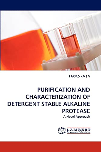 9783844317244: PURIFICATION AND CHARACTERIZATION OF DETERGENT STABLE ALKALINE PROTEASE: A Novel Approach