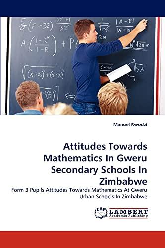 Attitudes Towards Mathematics In Gweru Secondary Schools: Rwodzi, Manuel