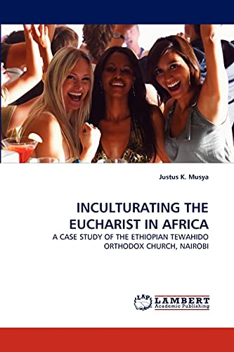9783844318470: INCULTURATING THE EUCHARIST IN AFRICA: A CASE STUDY OF THE ETHIOPIAN TEWAHIDO ORTHODOX CHURCH, NAIROBI