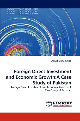 Foreign Direct Investment and Economic Growth: A Case Study of Pakistan (Paperback): AZAM Muhammad