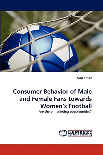 9783844319118: Consumer Behavior of Male and Female Fans towards Women's Football: Are there marketing opportunities?