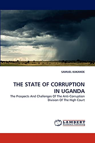 9783844319309: THE STATE OF CORRUPTION IN UGANDA: The Prospects And Challenges Of The Anti-Corruption Division Of The High Court