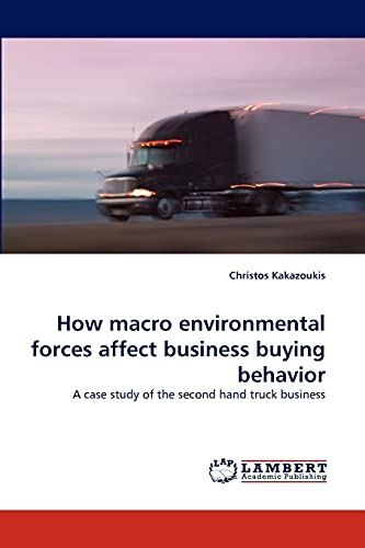 9783844320336: How macro environmental forces affect business buying behavior: A case study of the second hand truck business