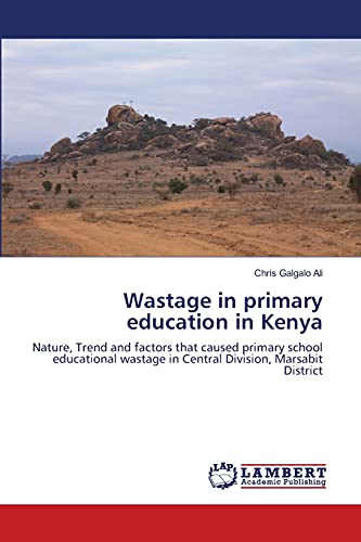 9783844320725: Wastage in primary education in Kenya: Nature, Trend and factors that caused primary school educational wastage in Central Division, Marsabit District