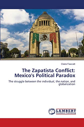 9783844320909: The Zapatista Conflict: Mexico's Political Paradox: The struggle between the individual, the nation, and globalization