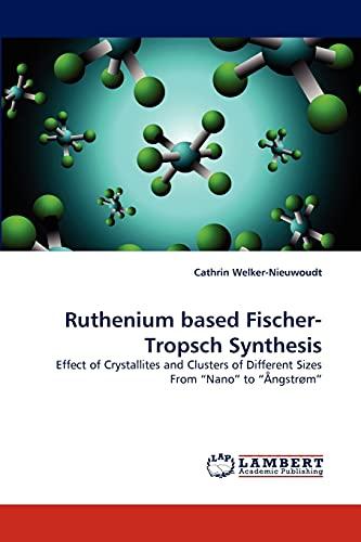 Ruthenium based Fischer-Tropsch Synthesis: Effect of Crystallites: Welker-Nieuwoudt, Cathrin