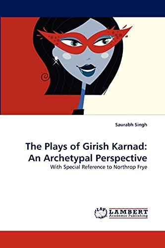 The Plays of Girish Karnad: An Archetypal: Singh, Saurabh