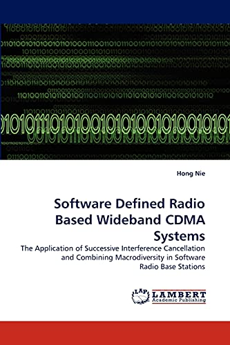 9783844322309: Software Defined Radio Based Wideband CDMA Systems: The Application of Successive Interference Cancellation and Combining Macrodiversity in Software Radio Base Stations