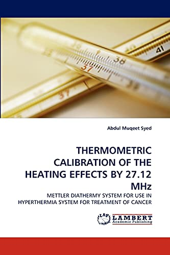 9783844322606: THERMOMETRIC CALIBRATION OF THE HEATING EFFECTS BY 27.12 MHz: METTLER DIATHERMY SYSTEM FOR USE IN HYPERTHERMIA SYSTEM FOR TREATMENT OF CANCER