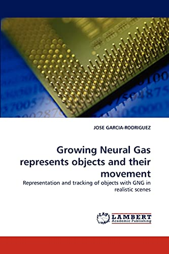 9783844322675: Growing Neural Gas represents objects and their movement: Representation and tracking of objects with GNG in realistic scenes