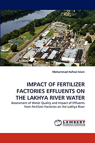 9783844322781: IMPACT OF FERTILIZER FACTORIES EFFLUENTS ON THE LAKHYA RIVER WATER: Assessment of Water Quality and Impact of Effluents from Fertilizer Factories on the Lakhya River