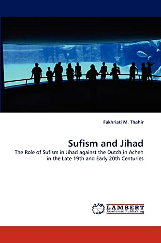 9783844323269: Sufism and Jihad: The Role of Sufism in Jihad against the Dutch in Acheh in the Late 19th and Early 20th Centuries