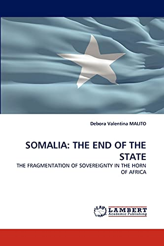 9783844324037: SOMALIA: THE END OF THE STATE: THE FRAGMENTATION OF SOVEREIGNTY IN THE HORN OF AFRICA