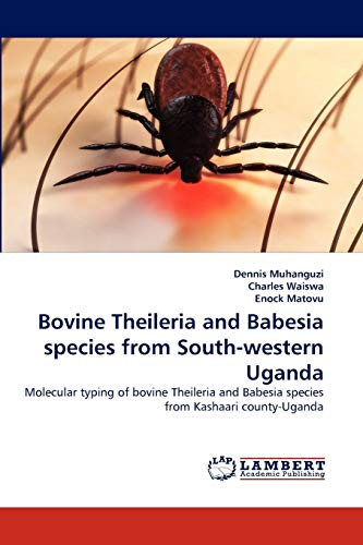 9783844324600: Bovine Theileria and Babesia species from South-western Uganda: Molecular typing of bovine Theileria and Babesia species from Kashaari county-Uganda