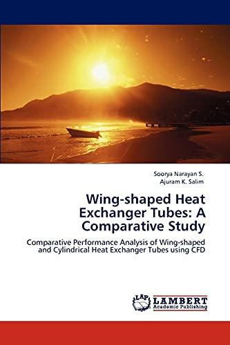 9783844324693: Wing-shaped Heat Exchanger Tubes: A Comparative Study: Comparative Performance Analysis of Wing-shaped and Cylindrical Heat Exchanger Tubes using CFD