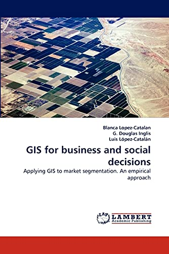 GIS for business and social decisions: Applying: Blanca Lopez-Catalan; G.