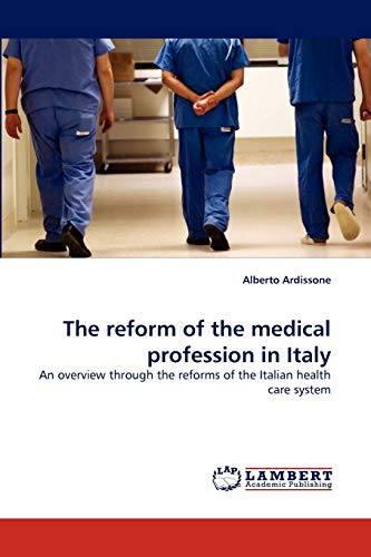 9783844325256: The reform of the medical profession in Italy: An overview through the reforms of the Italian health care system