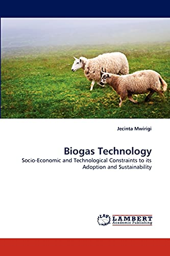 9783844325430: Biogas Technology: Socio-Economic and Technological Constraints to its Adoption and Sustainability