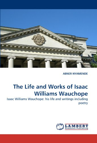 9783844325652: The Life and Works of Isaac Williams Wauchope: Isaac Williams Wauchope: his life and writings including poetry