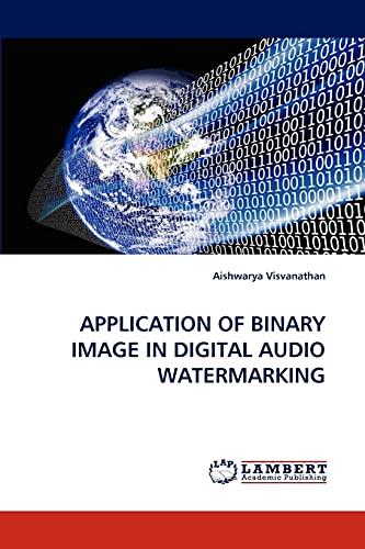 Application of Binary Image in Digital Audio Watermarking (Paperback): Aishwarya Visvanathan
