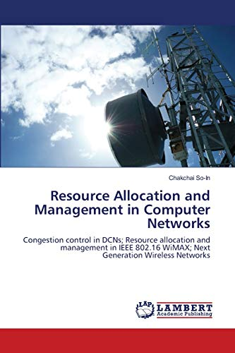 9783844326086: Resource Allocation and Management in Computer Networks: Congestion control in DCNs; Resource allocation and management in IEEE 802.16 WiMAX; Next Generation Wireless Networks
