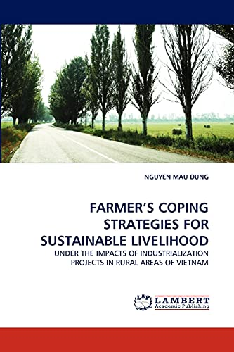 9783844326550: FARMER'S COPING STRATEGIES FOR SUSTAINABLE LIVELIHOOD: UNDER THE IMPACTS OF INDUSTRIALIZATION PROJECTS IN RURAL AREAS OF VIETNAM (French Edition)