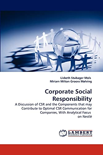 9783844326741: Corporate Social Responsibility: A Discussion of CSR and the Components that may Contribute to Optimal CSR Communication for Companies, With Analytical Focus on Nestlé