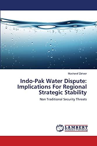 9783844327311: Indo-Pak Water Dispute: Implications For Regional Strategic Stability: Non Traditional Security Threats
