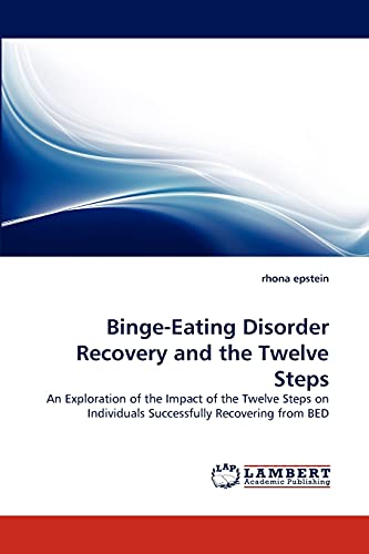 9783844327557: Binge-Eating Disorder Recovery and the Twelve Steps: An Exploration of the Impact of the Twelve Steps on Individuals Successfully Recovering from BED