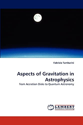 Aspects of Gravitation in Astrophysics: from Accretion Disks to Quantum Astronomy: Fabrizio ...