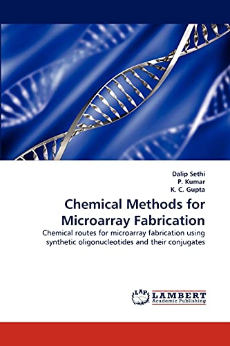 9783844328080: Chemical Methods for Microarray Fabrication: Chemical routes for microarray fabrication using synthetic oligonucleotides and their conjugates