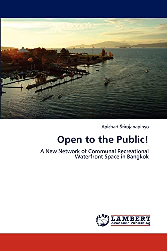 Open to the Public!: A New Network of Communal Recreational Waterfront Space in Bangkok: Apichart ...
