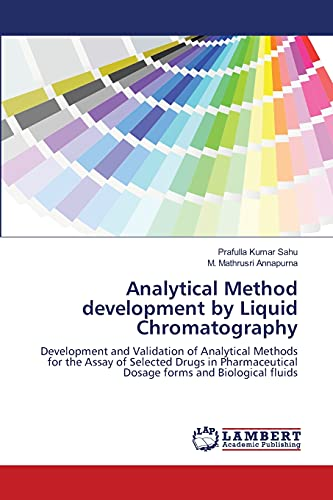 9783844328691: Analytical Method development by Liquid Chromatography: Development and Validation of Analytical Methods for the Assay of Selected Drugs in Pharmaceutical Dosage forms and Biological fluids