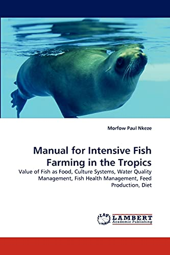 9783844328745: Manual for Intensive Fish Farming in the Tropics: Value of Fish as Food, Culture Systems, Water Quality Management, Fish Health Management, Feed Production, Diet