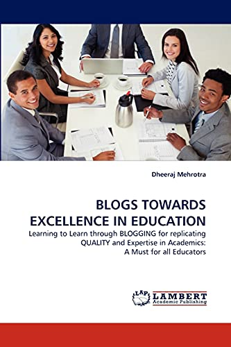 9783844328752: BLOGS TOWARDS EXCELLENCE IN EDUCATION: Learning to Learn through BLOGGING for replicating QUALITY and Expertise in Academics: A Must for all Educators (French Edition)